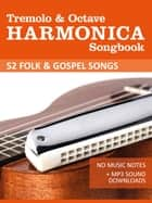 Harmonica Songbook - Folk und Gospel Songs - For the Tremolo & Octave Harmonica - no music notes + MP3 Sound Downloads ebook by Reynhard Boegl, Bettina Schipp