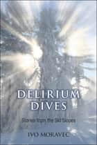 Delirium Dives ebook by Ivo Moravec