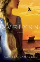 Avelynn - A Novel ebook by Marissa Campbell