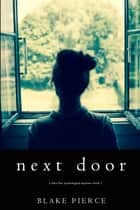 Next Door (A Chloe Fine Psychological Suspense Mystery—Book 1) ebook by Blake Pierce