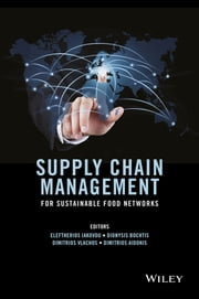 Supply Chain Management for Sustainable Food Networks ebook by Eleftherios Iakovou,Dionysis Bochtis,Dimitrios Vlachos,Dimitrios Aidonis