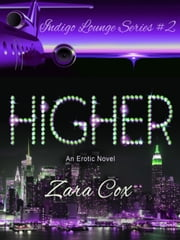 Higher - The Indigo Lounge Series, #2 ebook by Zara Cox
