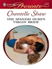 The Spanish Duke's Virgin Bride ebook by Chantelle Shaw