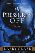 The Pressure's Off ebook by Larry Crabb