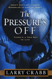 The Pressure's Off - There's a New Way to Live ebook by Larry Crabb