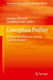 Conceptual Profiles - A Theory of Teaching and Learning Scientific Concepts ebook by Eduardo F. Mortimer,Charbel N. El-Hani