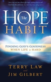 The Hope Habit - How to Confidently Expect God's Goodness in Your Life ebook by Terry Law