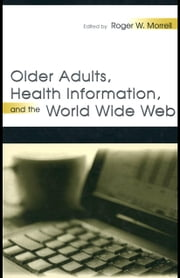 Older Adults, Health Information, and the World Wide Web ebook by Morrell, Roger W.