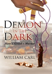 Demon In The Dark - Hate + Greed = Murder ebook by William Carl