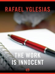 The Work Is Innocent ebook by Rafael Yglesias