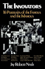 The Innovators - 16 Portraits of the Famous and the Infamous ebook by Jay Robert Nash