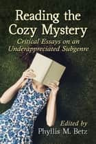 Reading the Cozy Mystery - Critical Essays on an Underappreciated Subgenre ebook by Phyllis M. Betz