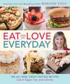 Eat What You Love--Everyday! - 200 All-New, Great-Tasting Recipes Low in Sugar, Fat, and Calories ebook by Marlene Koch