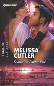 Seduction Under Fire ebook by Melissa Cutler