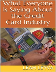 What Everyone Is Saying About the Credit Card Industry ebook by Leah Leyva