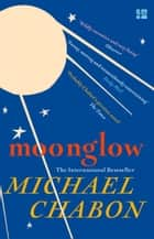 Moonglow eBook by Michael Chabon