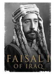 Faisal I of Iraq ebook by Dr. Ali A. Allawi