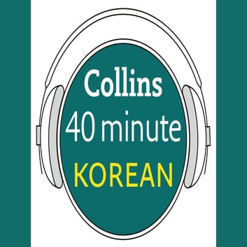 Korean in 40 Minutes: Learn to speak Korean in minutes with Collins audiobook by Collins Dictionaries