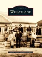 Wheatland ebook by Catherine Gilbert, Barbara Chapman