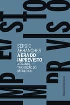 A era do imprevisto - A grande transição do século XXI eBook by Sérgio Abranches
