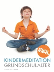 Kindermeditation im Grundschulalter (German edition - deutsche Version) - eBook mit 6 kurzen, geführten Audio-Meditationen direkt im Buch ebook by Ulrich Hoffmann