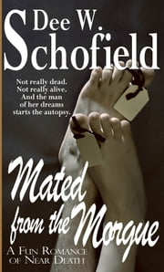 Mated From the Morgue: A Fun Romance of Near Death ebook by Dee W Schofield