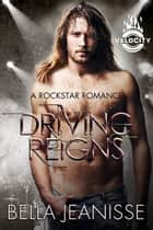 Driving Reigns: Velocity Book 4 ebook by Bella Jeanisse