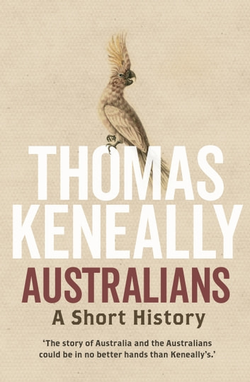 Australians - A short history ebook by Thomas Keneally