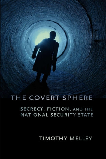 The covert sphere - secrecy, fiction, and the national security state ebook by Timothy Melley
