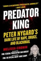 Predator King - Peter Nygard's Dark Life of Rape, Drugs, and Blackmail ebook by