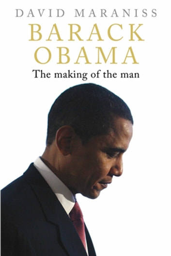 Barack Obama - The Making of the Man ebook by David Maraniss