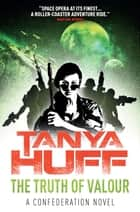 The Truth of Valour: A Confederation Novel ebook by Tanya Huff