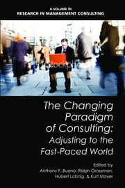 The Changing Paradigm of Consulting: Adjusting to the Fast-Paced World ebook by Buono, Anthony F.
