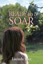 Ready to Soar ebook by Lucinda Race