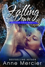 Falling Down - Rockstar, #1 ebook by Anne Mercier