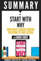 Start With Why: How Great Leaders Inspire Everyone To Take Action, By Simon Sinek - Book Summary ebook by Sapiens Editorial