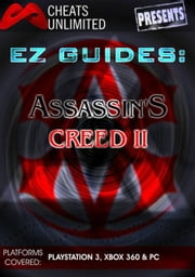 Cheats Unlimited presents EZ Guides: Assassin's Creed 2 ebook by Ice Games, Ltd.