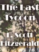 The Last Tycoon ebook by F. Scott Fitzgerald