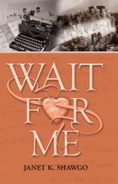 Wait for Me ebook by Janet K. Shawgo