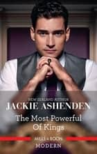 The Most Powerful of Kings ebook by Jackie Ashenden