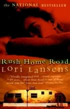Rush Home Road ebook by Lori Lansens