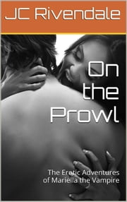 On the Prowl - The Erotic Adventures of Mariella the Vampire Book 1 ebook by JC Rivendale