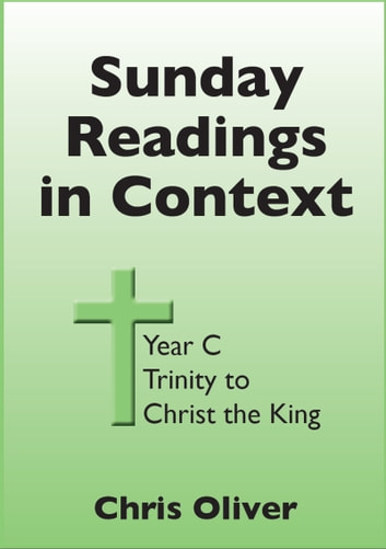 Sunday Readings in Context: Year C - Trinity to Christ the King ebook by Chris Oliver