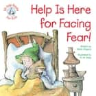 Help Is Here for Facing Fear! ebook by Molly Wigand, R. W. Alley