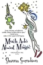Much Ado About Magic - Enchanted, Inc., #5 ebook by Shanna Swendson