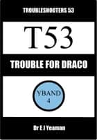 Trouble for Draco (Troubleshooters 53) ebook by Dr E J Yeaman