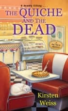 The Quiche and the Dead ebook by Kirsten Weiss