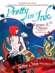 Pretty In Ink - A Tattoo Shop Mystery ebook by Karen E. Olson