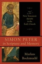 Simon Peter in Scripture and Memory - The New Testament Apostle in the Early Church ebook by Markus Bockmuehl