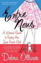 Entre Nous - A Woman's Guide to Finding Her Inner French Girl ebook by Debra Ollivier